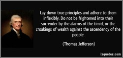 quote-lay-down-true-principles-and-adhere-to-them-inflexibly-do-not-be-frightened-into-their-surrender-thomas-jefferson-240537